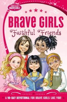 Image for Brave Girls: Faithful Friends: A 90-Day Devotional