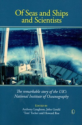Image for Of Seas and Ships and Scientists: The Remarkable History of the UK's National Institute of Oceanography, 1949-1973
