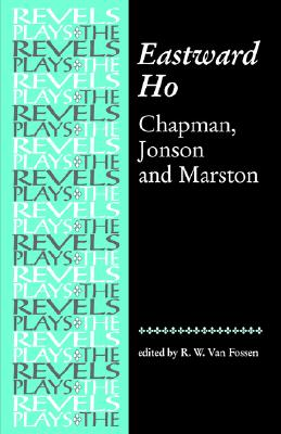 Eastward Ho!: Chapman, Jonson and Marston (Revels Plays MUP)