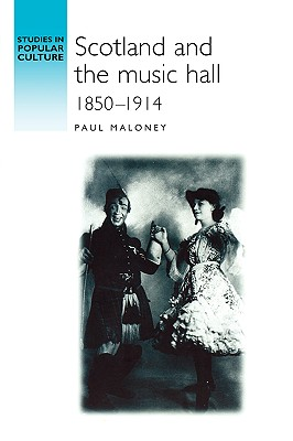 Image for Scotland and the music hall, 1850�1914 (Studies in Popular Culture)