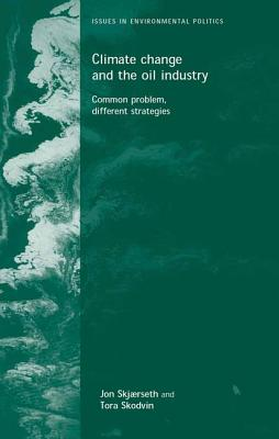 Image for Climate Change and the Oil Industry: Common Problems, Different Strategies (Issues in Environmental Politics)