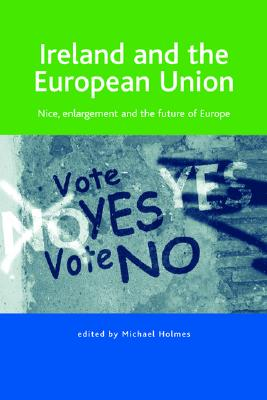 Image for Ireland and the European Union: Nice, Enlargement and the Future of Europe
