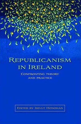 Image for Republicanism in Ireland: Confronting theories and traditions