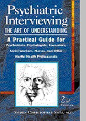 Image for Psychiatric Interviewing: the Art of Understanding A Practical Guide for Psychiatrists, Psychologists, Counselors, Social Workers, Nurses, and Other Mental Health Professionals