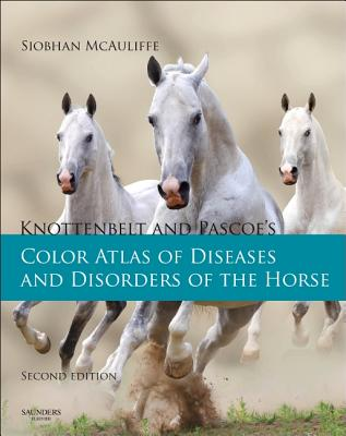 Knottenbelt and Pascoe's Color Atlas of Diseases and Disorders of the Horse 2nd Edition, Siobhan Brid McAuliffe MVB DACVIM (Author)