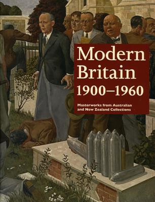 Image for Modern Britain 1900-1960: Masterworks from Australian and New Zealand Collections
