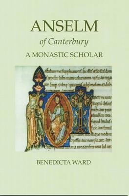 Anslem of Canterbury Monastic Scholar (Fairacres Publication), BENEDICTA WARD