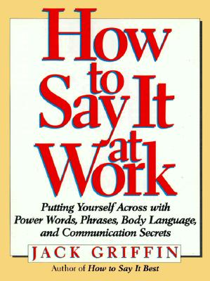 Image for How to Say It At Work: Putting Yourself Across with Power Words, Phrases, Body Language, and Communication Secrets