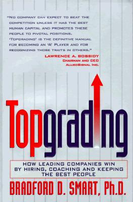 Image for Topgrading: How Leading Companies Win by Hiring, Coaching and Keeping the Best People
