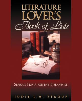 Literature Lover's Book Of Lists : Serious Trivia for the Bibliophile, Strouf, Judie L. H.; Strouf, Judie L.H.