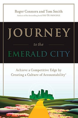 Image for Journey to the Emerald City : Implement the Oz Principle to Achieve a Competitive Edge Through a Culture of Accountability