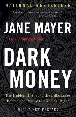 Image for Dark Money: The Hidden History of the Billionaires Behind the Rise of the Radica