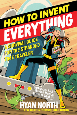 Image for HOW TO INVENT EVERYTHING: A SURVIVAL GUIDE FOR THE STRANDED TIME TRAVELER