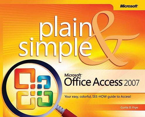 Microsoft  Office Access(TM) 2007 Plain & Simple (Plain & Simple Series), CURTIS FRYE