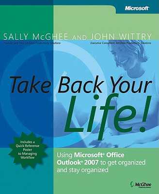 Image for Take Back Your Life!: Using Microsoft Office Outlook 2007 to Get Organized and Stay Organized