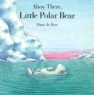 Image for Ahoy There, Little Polar Bear (Board Book)