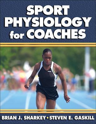 Sport Physiology for Coaches, Brian Sharkey, Steven Gaskill