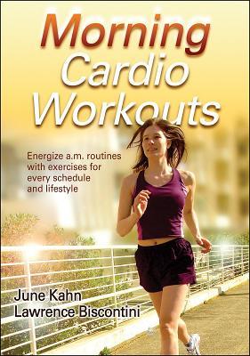 Morning Cardio Workouts (Morning Workout Series), June Kahn; Lawrence Biscontini