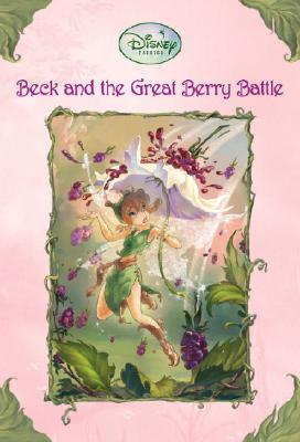 Beck and the Great Berry Battle (Disney Fairies), Driscoll, Laura; Clarke, Judith H. [Illustrator]