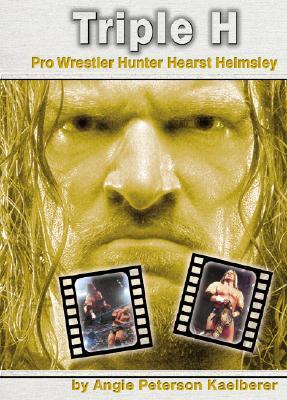 Triple H: Pro Wrestler Hunter Hearst Helmsley (Pro Wrestlers), Peterson Kaelberer, Angie