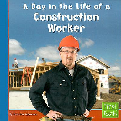 Image for A Day in the Life of a Construction Worker (Community Helpers at Work)