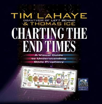 Charting the End Times : A Visual Guide to Bible Prophecy & Its Fulfillment, TIM F. LAHAYE, THOMAS ICE