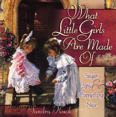 Image for What Little Girls Are Made Of: Sugar, Spice, and Everything Nice