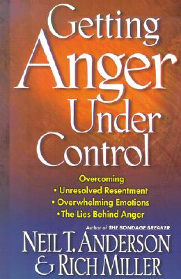 Image for Getting Anger Under Control: Overcoming Unresolved Resentment, Overwhelming Emotions, and the Lies Behind Anger