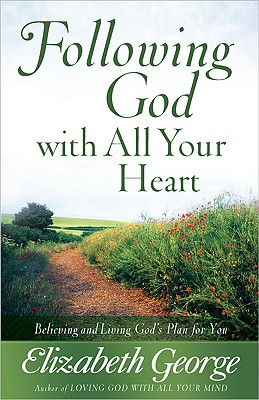 Image for Following God with All Your Heart: Believing and Living God's Plan for You