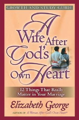 A Wife After God's Own Heart Growth and Study Guide, Elizabeth George