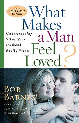 Image for What Makes a Man Feel Loved: Understanding What Your Husband Really Wants