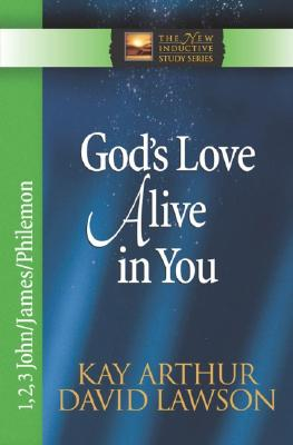 God's Love Alive in You: 1,2,3 John, James, Philemon (The New Inductive Study Series), Kay Arthur, David Lawson
