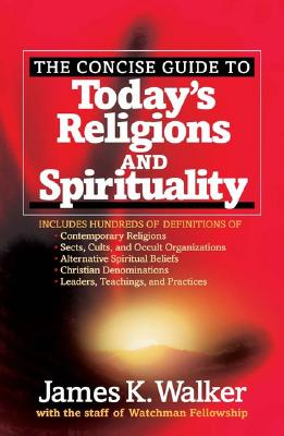 Image for The Concise Guide to Today's Religions and Spirituality: Includes Hundreds of Definitions of*Sects, cults, and Occult Organizations *Alternative Spiritual ... *Leaders, Teachings, and Practices