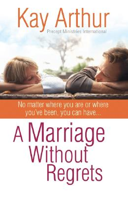 Image for A Marriage Without Regrets: No matter where you are or where you've been, you can have...