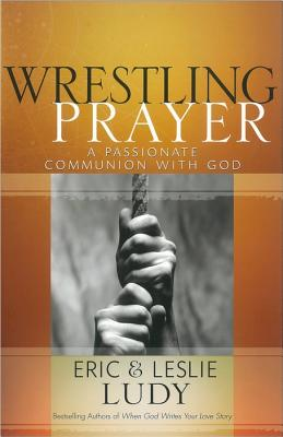 Image for Wrestling Prayer: A Passionate Communion with God