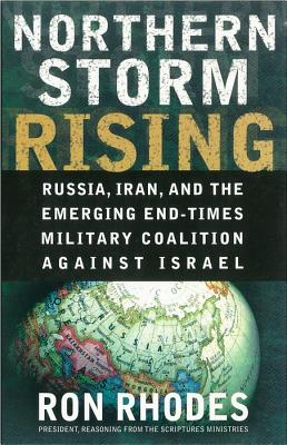 Northern Storm Rising: Russia, Iran, and the Emerging End-Times Military Coalition Against Israel, Rhodes, Ron