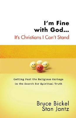 Image for I'm Fine with God...It's Christians I Can't Stand: Getting Past the Religious Garbage in the Search for Spiritual Truth (ConversantLife.com)