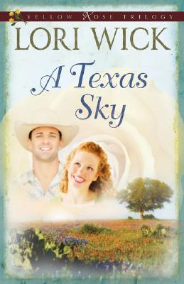 A Texas Sky (Yellow Rose Trilogy), Lori Wick