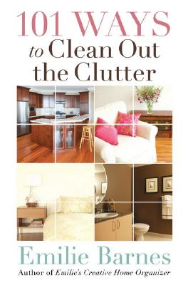 101 Ways to Clean Out the Clutter, Emilie Barnes
