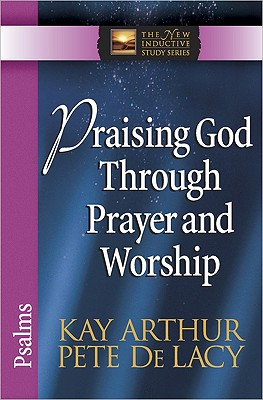 Image for Praising God Through Prayer and Worship: Psalms (The New Inductive Study Series)