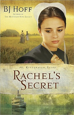 Rachel's Secret (The Riverhaven Years, Book 1), B. J. Hoff
