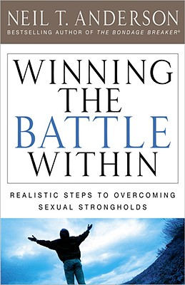 Image for Winning the Battle Within: Realistic Steps to Overcoming Sexual Strongholds