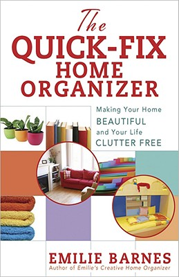 Image for The Quick-Fix Home Organizer: Making Your Home Beautiful and Your Life Clutter Free