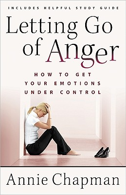 Letting Go of Anger: How to Get Your Emotions Under Control, Chapman, Annie
