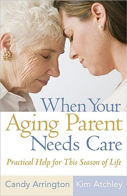 Image for When Your Aging Parent Needs Care: Practical Help for This Season of Life