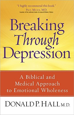 Image for Breaking Through Depression: A Biblical and Medical Approach to Emotional Wholeness (New)