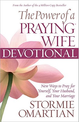 Image for The Power of a Praying Wife Devotional: New Ways to Pray for Yourself, Your Husband, and Your Marriage