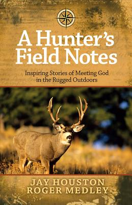 Image for A Hunter's Field Notes: Inspiring Stories of Meeting God in the Rugged Outdoors