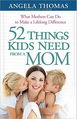 Image for 52 Things Kids Need from a Mom: What Mothers Can Do to Make a Lifelong Difference