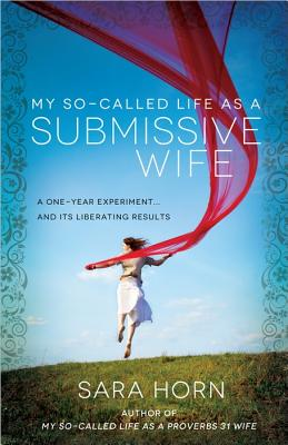 Image for My So-Called Life as a Submissive Wife: A One-Year Experiment...and Its Liberating Results